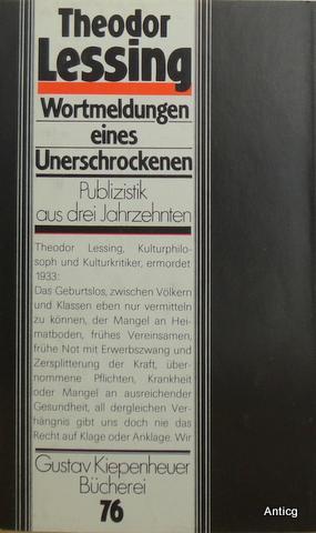 Wortmeldungen eines Unerschrockenen. Publizistik aus drei Jahrzehnten.: Lessing, Theodor:
