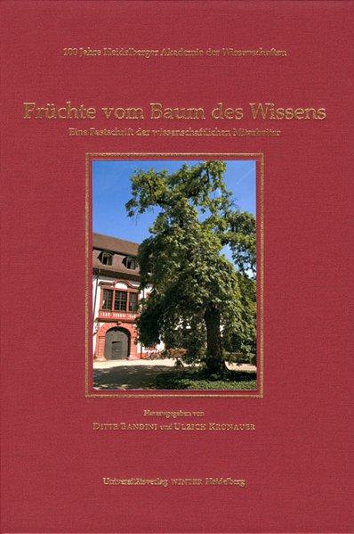 100 Jahre Heidelberger Akademie der Wissenschaften / Jubiäumsbände: 100 Jahre Heidelberger Akademie der Wissenschaften / Früchte vom Baum des Wissens - Bandini, Ditte und Ulrich Kronauer,