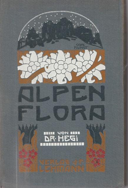 Alpenflora. Die verbreitetstsen Alpenflanzen von Bayern, Österreich: Dr. Hegi, Gustav: