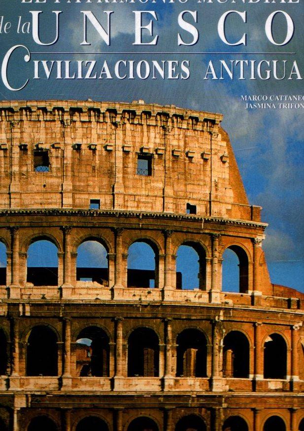 Civilizaciones antiguas. El patrimonio mundial de la Unesco . - Cattaneo, Marco/Trifoni, Jasmina