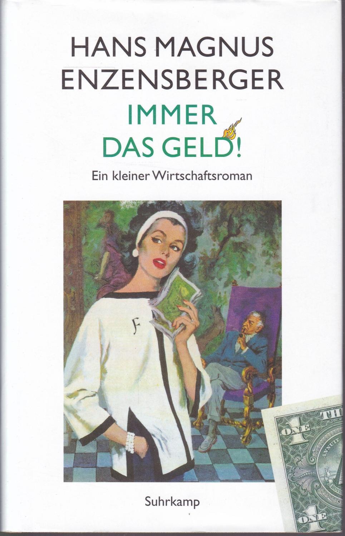 Immer das Geld!: Ein kleiner Wirtschaftsroman: Enzensberger, Hans Magnus
