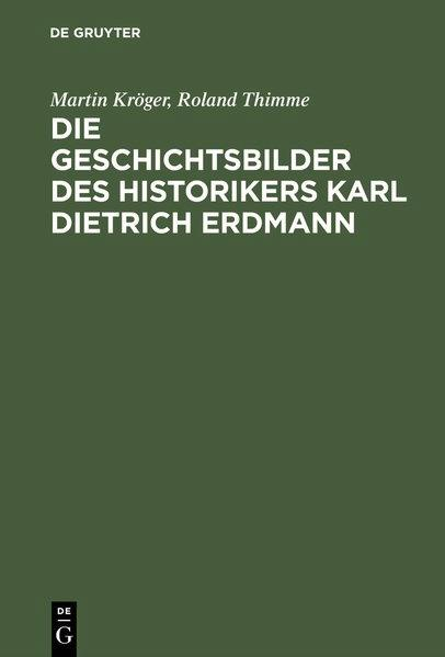 Die Geschichtsbilder des Historikers Karl Dietrich Erdmann: Kröger, Martin und
