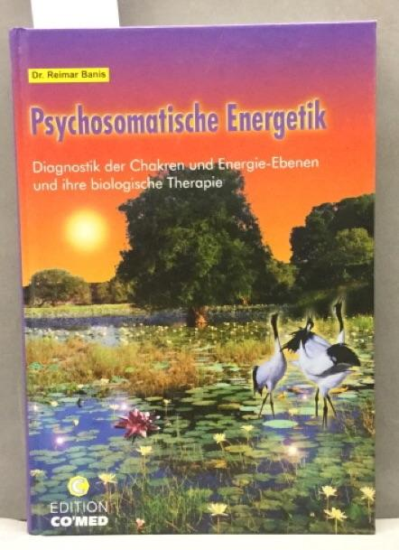 Psychosomatische Energetik : Diagnostik der Chakren und: Banis, Reimar: