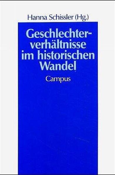 Geschlechterverhältnisse im historischen Wandel. (Geschichte und Geschlechter, Band 3). - Schissler, Hanna,