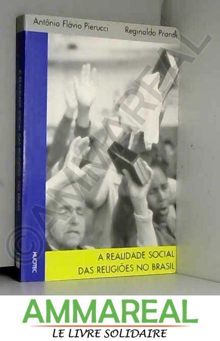 A Realidade Social Das Religioes No Brasil: Religiao, Sociedade E Politica (Portuguese Edition) (Em Portuguese do Brasil) - Pierucci, Antônio Flávio De