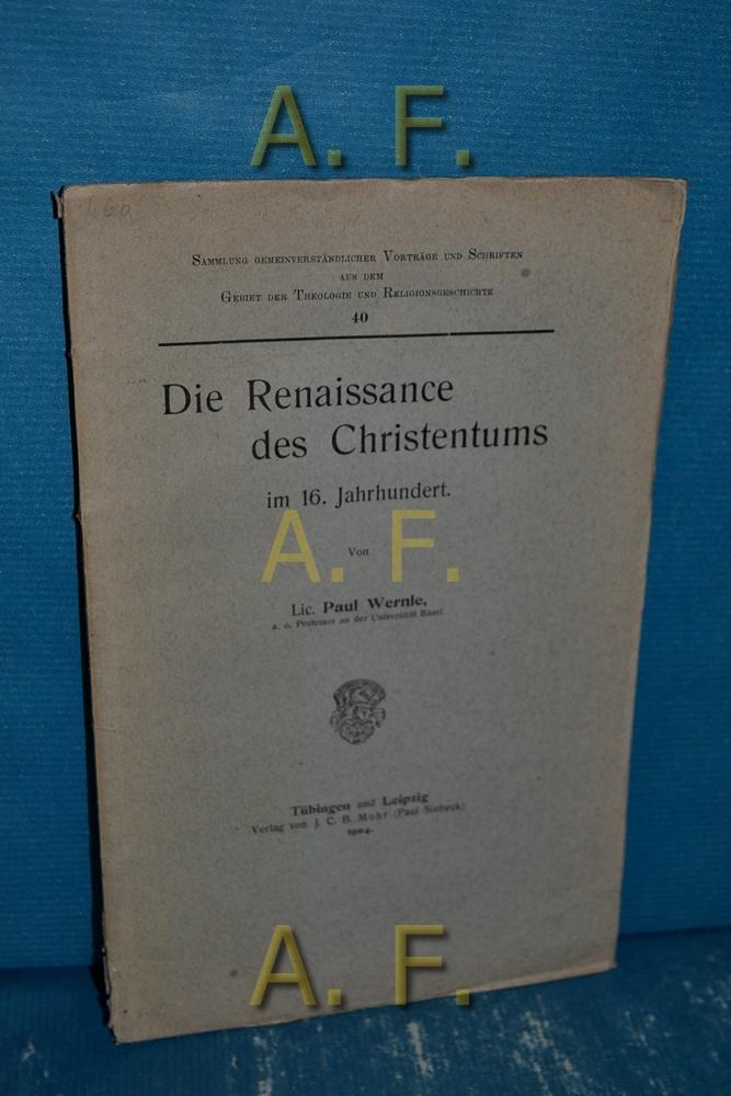 Die Renaissance des Christentums im 16 Jahrhundert: Wernle, Paul: