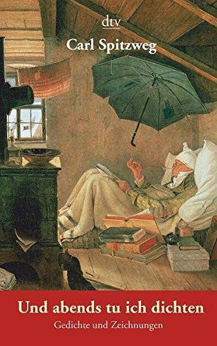 Und abends tu ich dichten: Gedichte und Zeichnungen - Grunewald, Eckhard und Carl Spitzweg