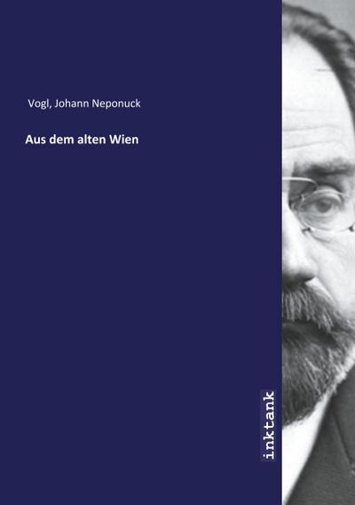 Aus dem alten Wien - Johann Neponuck Vogl