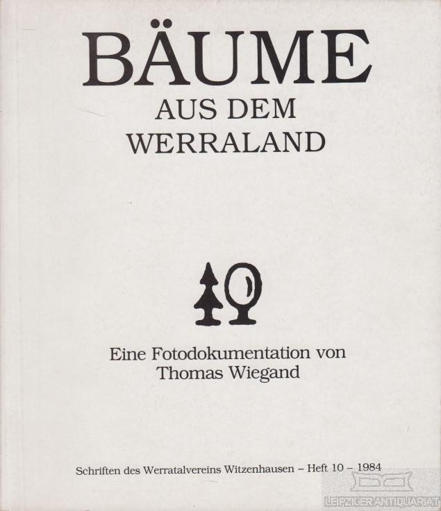 Bäume aus dem Werraland. Eine Fotodokumentation.: Wiegand, Thomas.