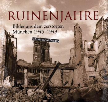 Ruinen-Jahre. Bilder aus dem zerstörten München 1945: Bauer, Richard: