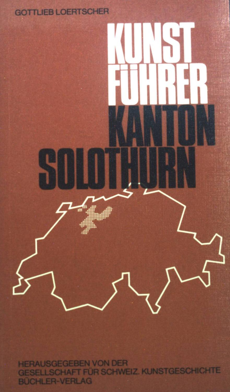 Kunstführer Kanton Solothurn.: Loertscher, Gottlieb: