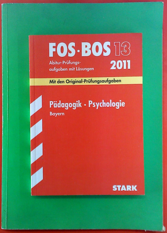 FOS-BOS 13. Abitur-Prüfungsaufgaben mit Lösungen 2011. Pädagogik-Psychologie Bayern 2003-2010. Mit den Original-Prüfungsaufgaben - Barbara Becker, Beate Hofmann-Kneitz