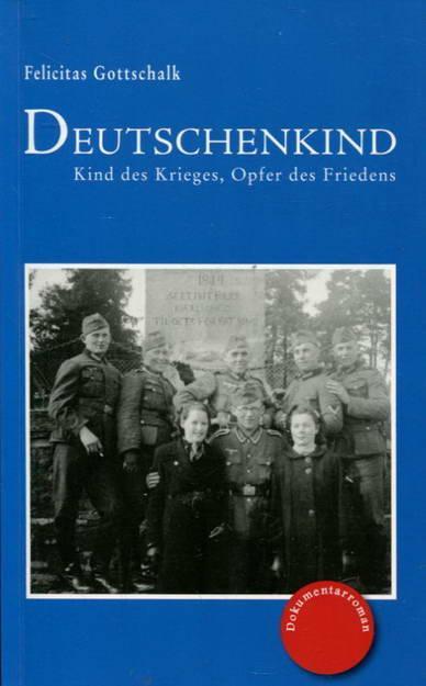 Deutschenkind: Kind des Krieges, Opfer des Friedens: Gottschalk, Felicitas