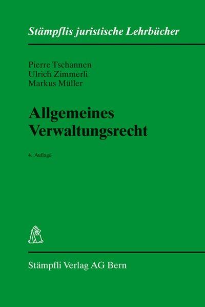 Allgemeines Verwaltungsrecht (Stämpflis juristische Lehrbücher): Tschannen, Pierre, Ulrich