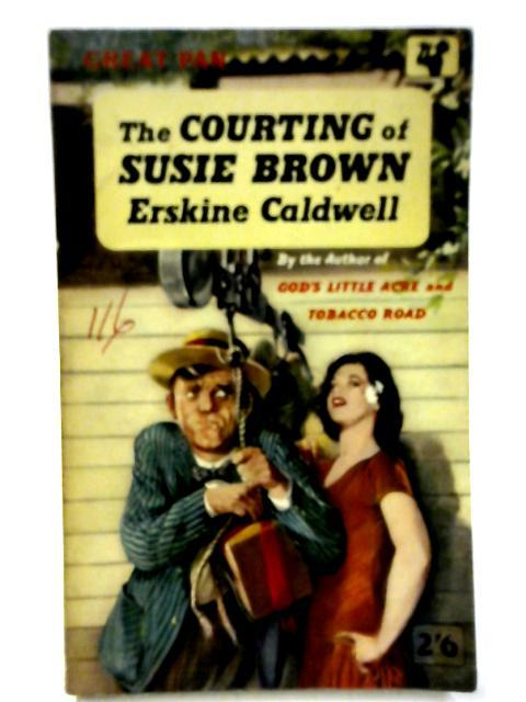 The Courting of Susie Brown and Other: Erskine Caldwell