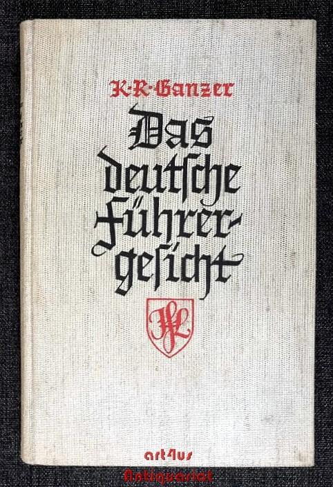 Das deutsche Führergesicht : 200 Bildnisse deutscher.: Ganzer, Karl Richard: