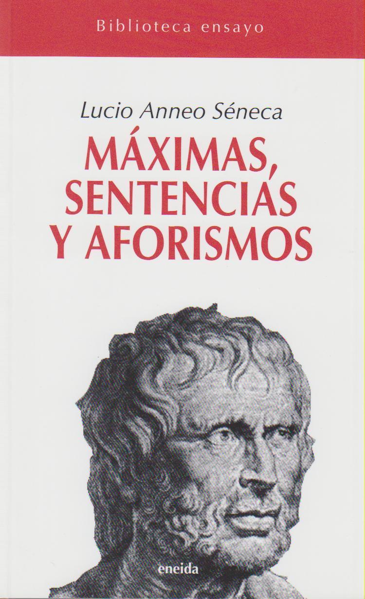 MAXIMAS SENTENCIAS Y AFORISMOS - SENECA, Lucio Anneo