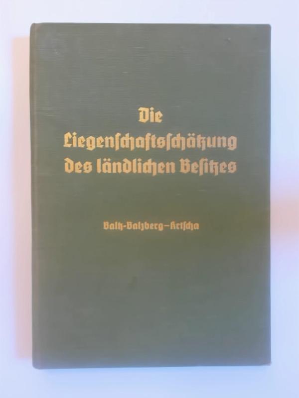 Die Liegenschaftsschätzung des ländlichen Besitzes.: Baltz-Balzberg, Hugo von