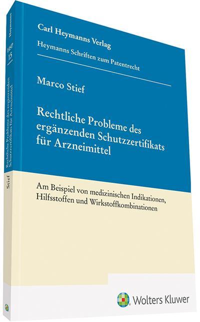Rechtliche Probleme des ergänzenden Schutzzertifikats für Arzneimittel (HSP 15) : Am Beispiel von medizinischen Indikationen, Hilfsstoffen und Wirkstoffkombinationen - Marco Stief