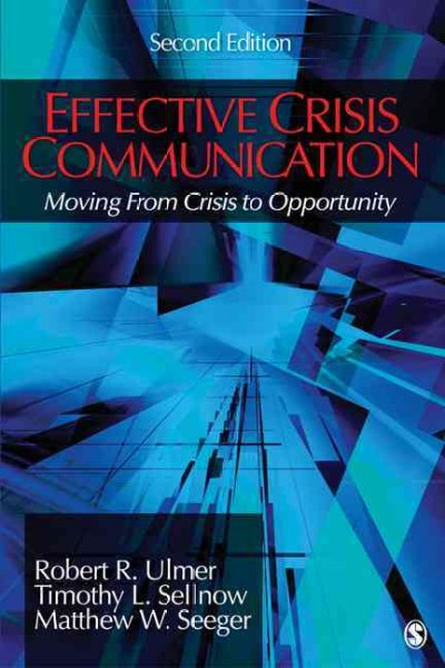Effective Crisis Communication : Moving from Crisis to Opportunity - Seeger, Matthew W.; Ulmer, Robert R.; Sellnow, Timothy L.