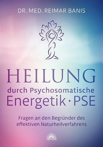 Heilung durch Psychosomatische Energetik -PSE- Fragen an: Banis, Reimar: