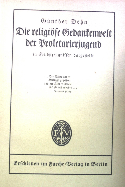Die religiöse Gedankenwelt der Proletarierjugend in Selbstzeugnissen.: Dehn, Günther: