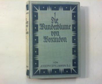 Die Wunderblume von Worindon. Historischer Roman aus: Spillmann, Joseph: