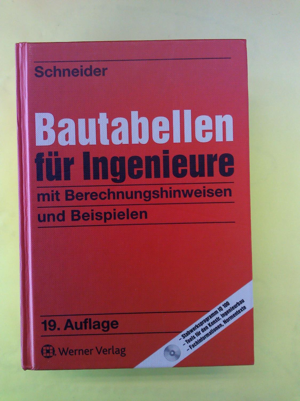 Bautabellen für Ingenieure mit Berechnungshinweisen und Beispielen 19. Auflage. - Schneider