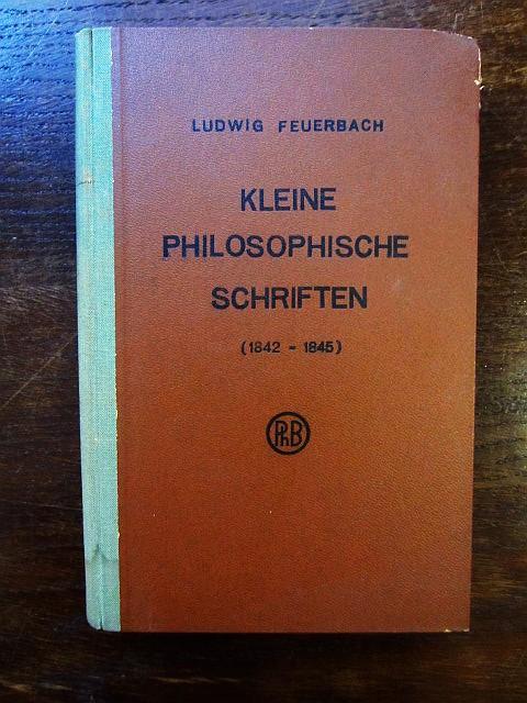 Kleine philosophische Schriften (1842-1845). Herausgegeben von Max: Feuerbach, Ludwig