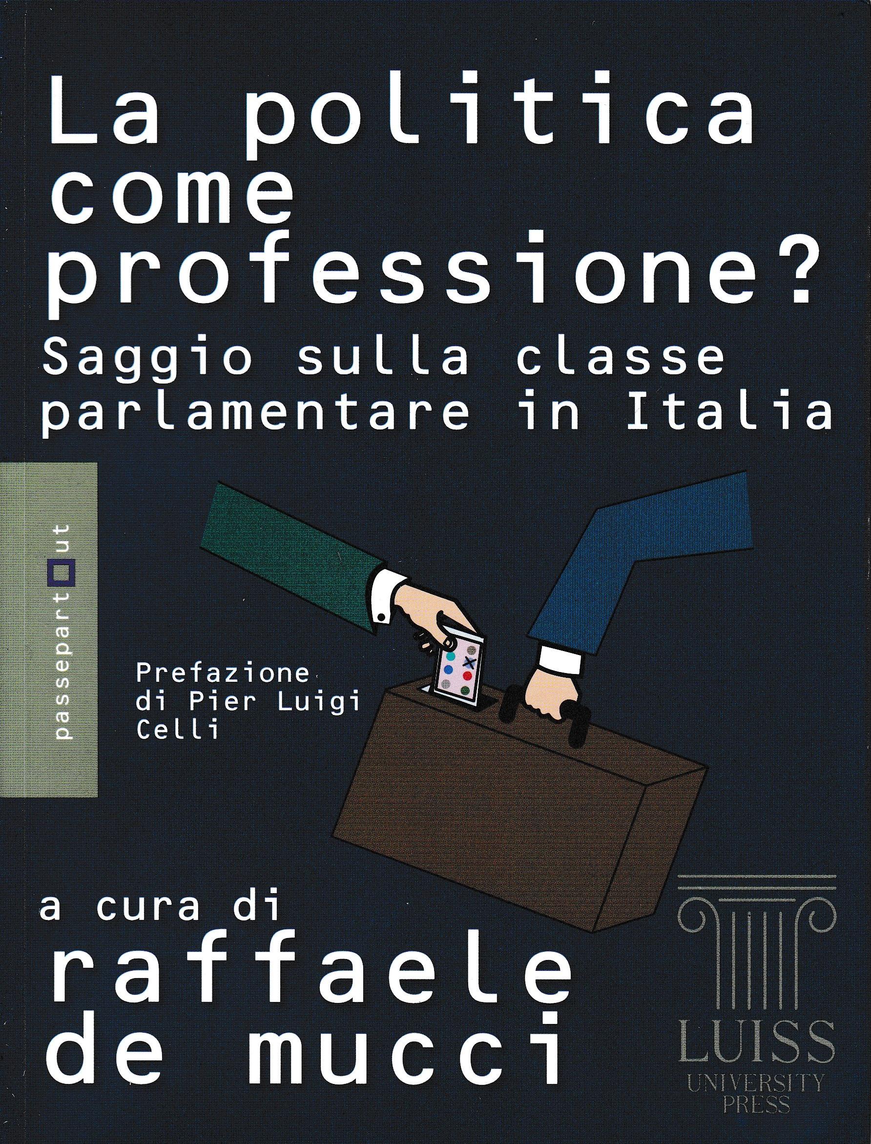 La politica come professione? Saggio sulla classe parlamentare in Italia - a cura di R. De Mucci