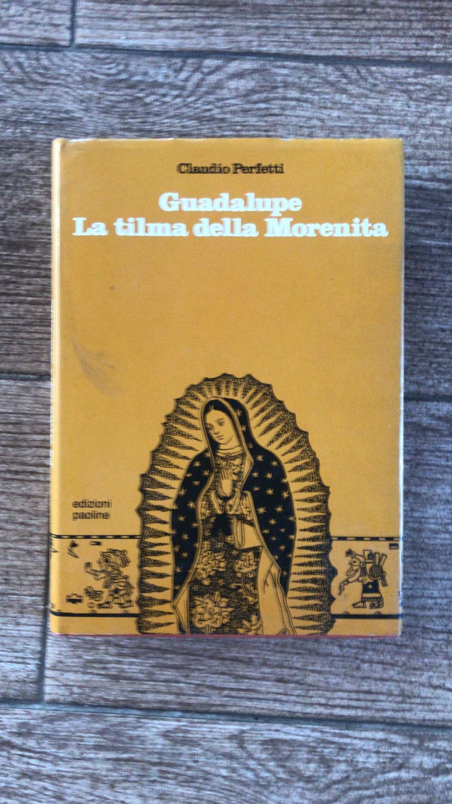 Guadalupe La tilma della Morenita - Claudio Perfetti