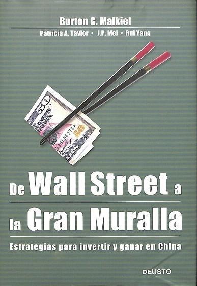 DE WALL STREET A LA GRAN MURALLA - ESTRATEGIAS PARA INVERTIR Y GANAR EN CHINA - Burton G. / Taylor Malkiel