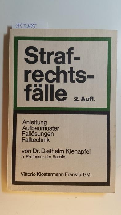Strafrechtsfälle : Anleitung, Aufbaumuster, Fallösungen, Falltechnik.: Kienapfel, Diethelm