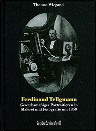 Ferdinand Tellgmann. Gewerbsmäßiges Portraitieren in Malerei und: Thomas Wiegand