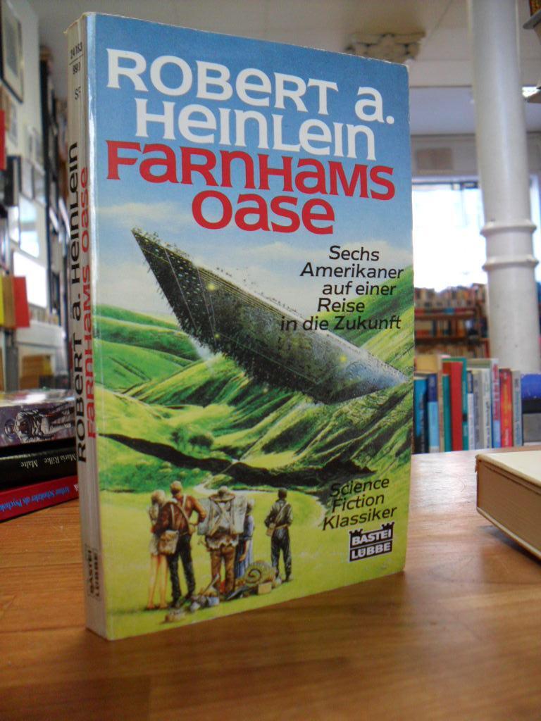 Farnhams Oase - [sechs Amerikaner auf einer Reise in die Zukunft] - Science-Fiction-Roman, - Heinlein, Robert A.,