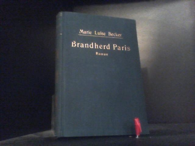 Brandherd Paris! Roman. - Becker, Marie Luise