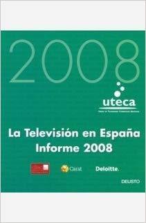 La televisión en España. Informe 2008 - Uteca