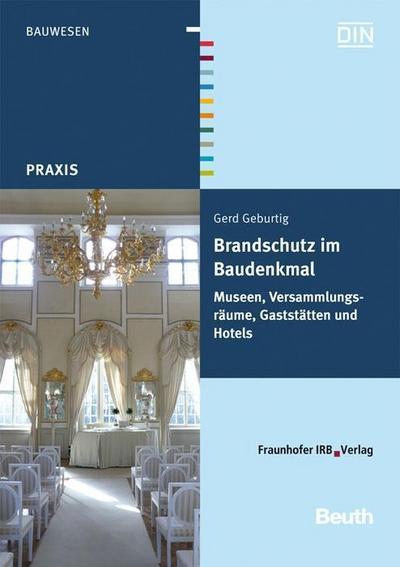 Brandschutz im Baudenkmal Museen, Versammlungsräume, Gaststätten und Hotels - Gerd Geburtig