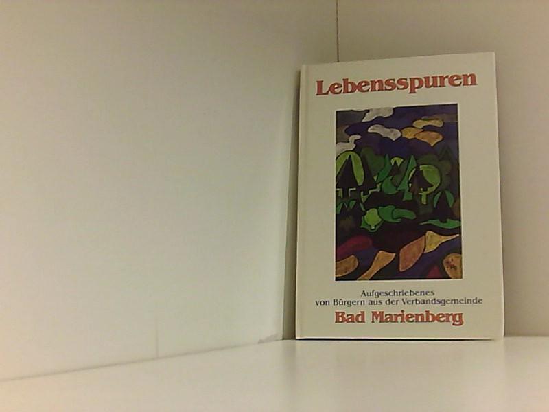 Lebensspuren - Bad Marienberg: Aufgeschrieben von Bürgern: Verbandsgemeinde Bad, Marienberg