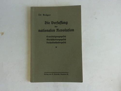Die Verfassung der nationalen Revolution. Ermächtigungsgesetz. Gleichschaltungsgesetz.: Krüger, Heinrich