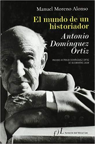 El Mundo de un historiador, Antonio Domínguez Ortiz - Manuel Moreno Alonso