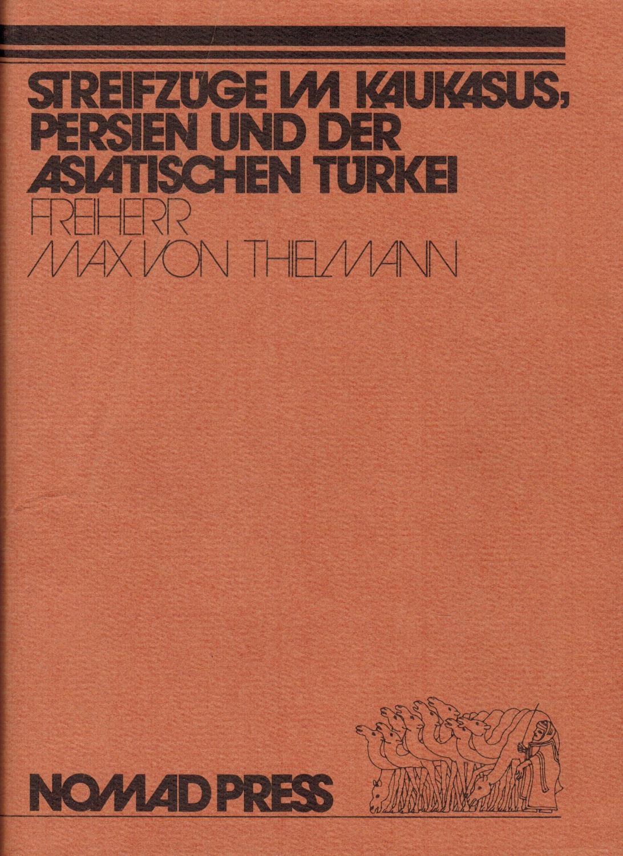 Streifzüge im Kaukasus, in Persien und in: Thielmann, Max Freiherr