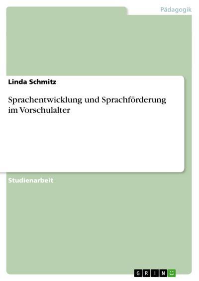 Sprachentwicklung und Sprachförderung im Vorschulalter - Linda Schmitz
