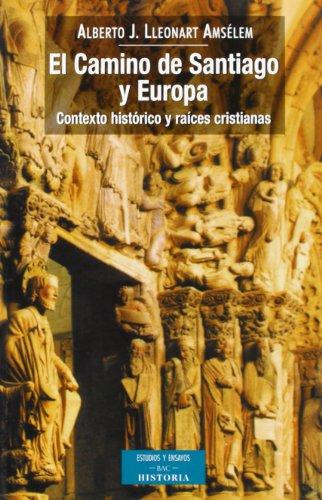 El camino de Santiago y Europa. Contexto histórico y raíces cristianas - Alberto J. Lleonart Amsélem