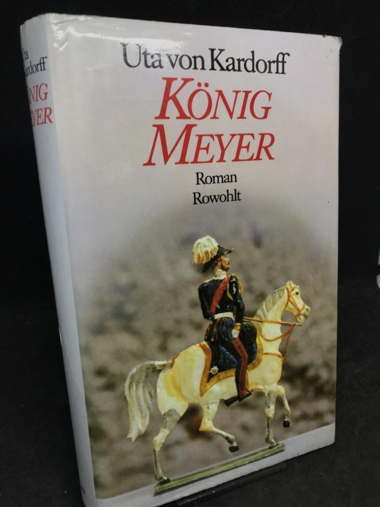 König Meyer. Roman. - Kardorff, Uta von