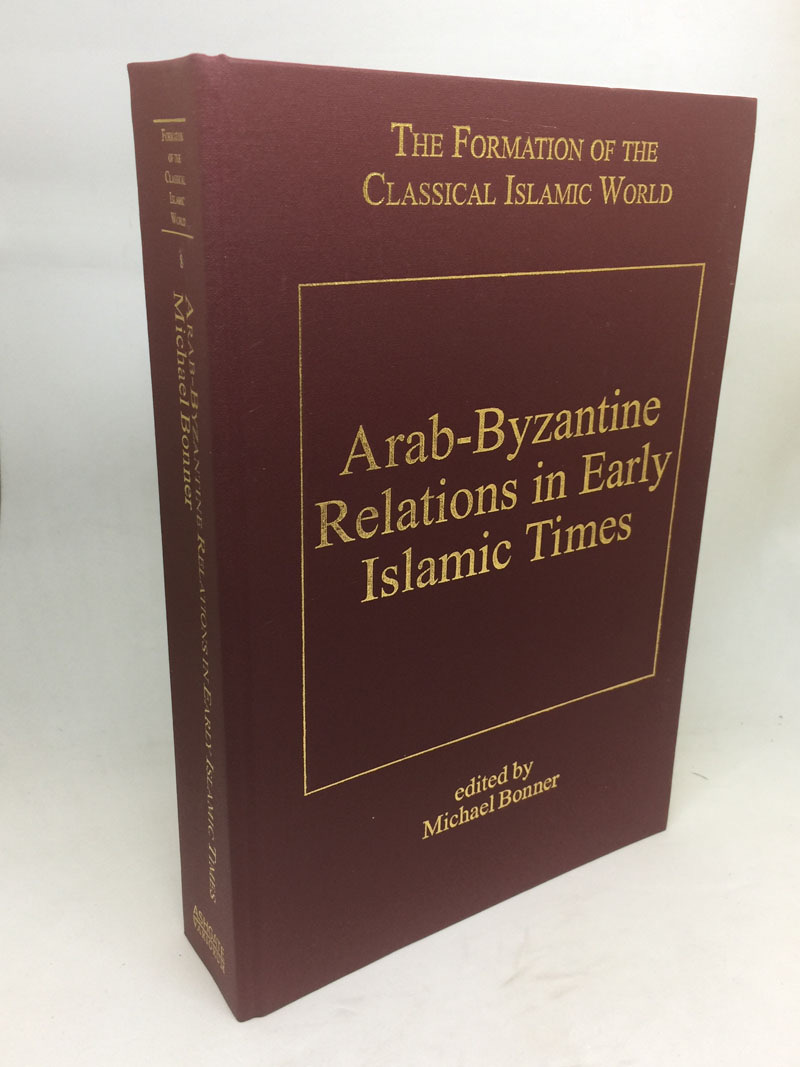 ARAB-BYZANTINE RELATIONS IN EARLY ISLAMIC TIMES (THE: BONNER, Michael (Ed.),