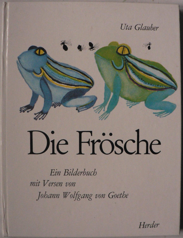 Die Frösche. Ein Bilderbuch mit Versend von: Uta Glauber