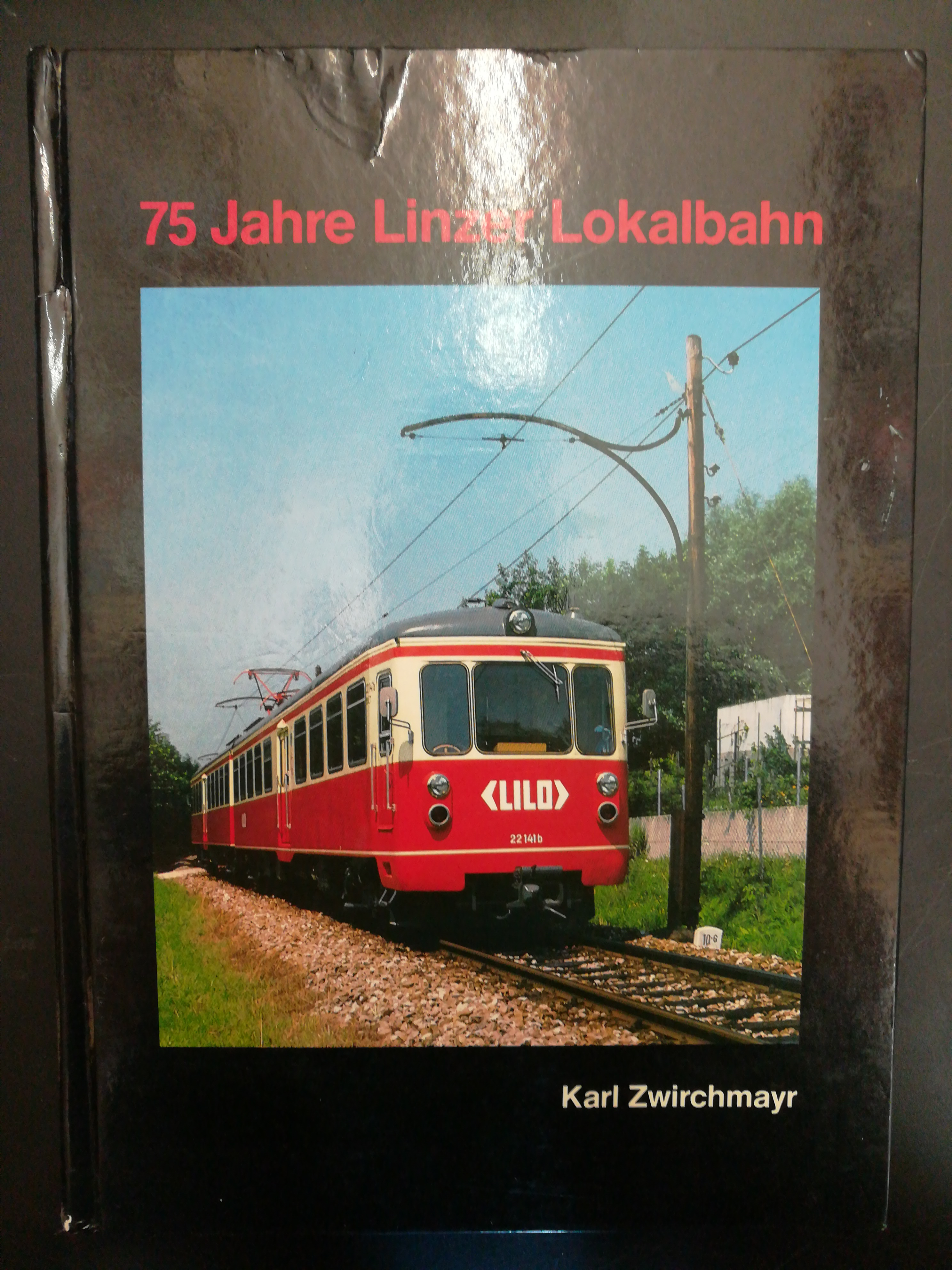 75 Jahre Linzer Lokalbahn 1912-1987 / Eine: Zwirchmayr, Karl