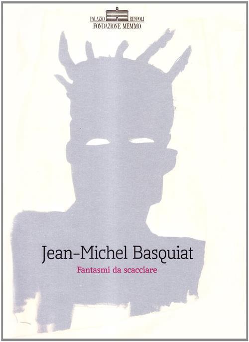 Jean Michel Basquiat Fantasmi Da Scacciare - Oliver Berggruen