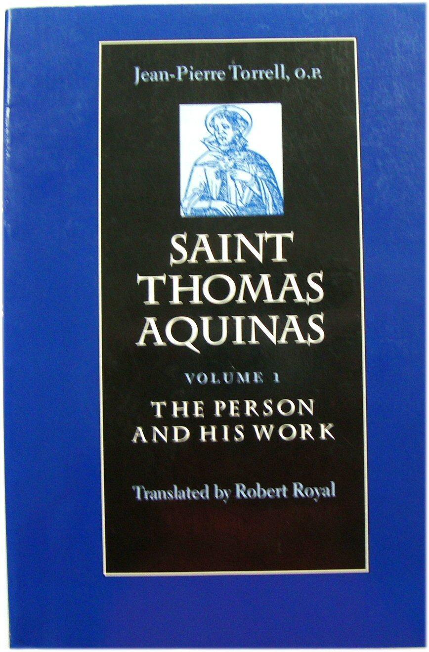 Saint Thomas Aquinas, Volume 1: The Person: Torrell, Jean-Pierre; Royal,